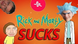 RICK AND MORTY SUCKS!!