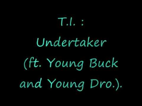 T.I. - Undertaker (ft. Young buck and Young dro.).