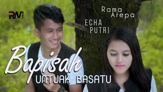POP MINANG TERBARU - RAMA feat ECHA -BAPISAH UNTUAK BASATU (Official Music Video)
