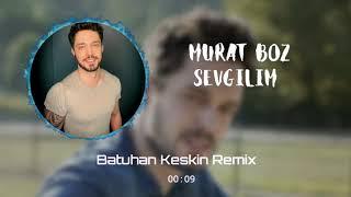 Murat Boz Sevgilim (Batuhan Keskin Remix)