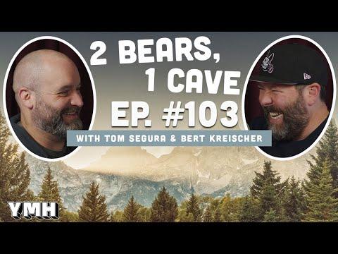 Ep. 103 | 2 Bears, 1 Cave w/ Tom Segura & Bert Kreischer