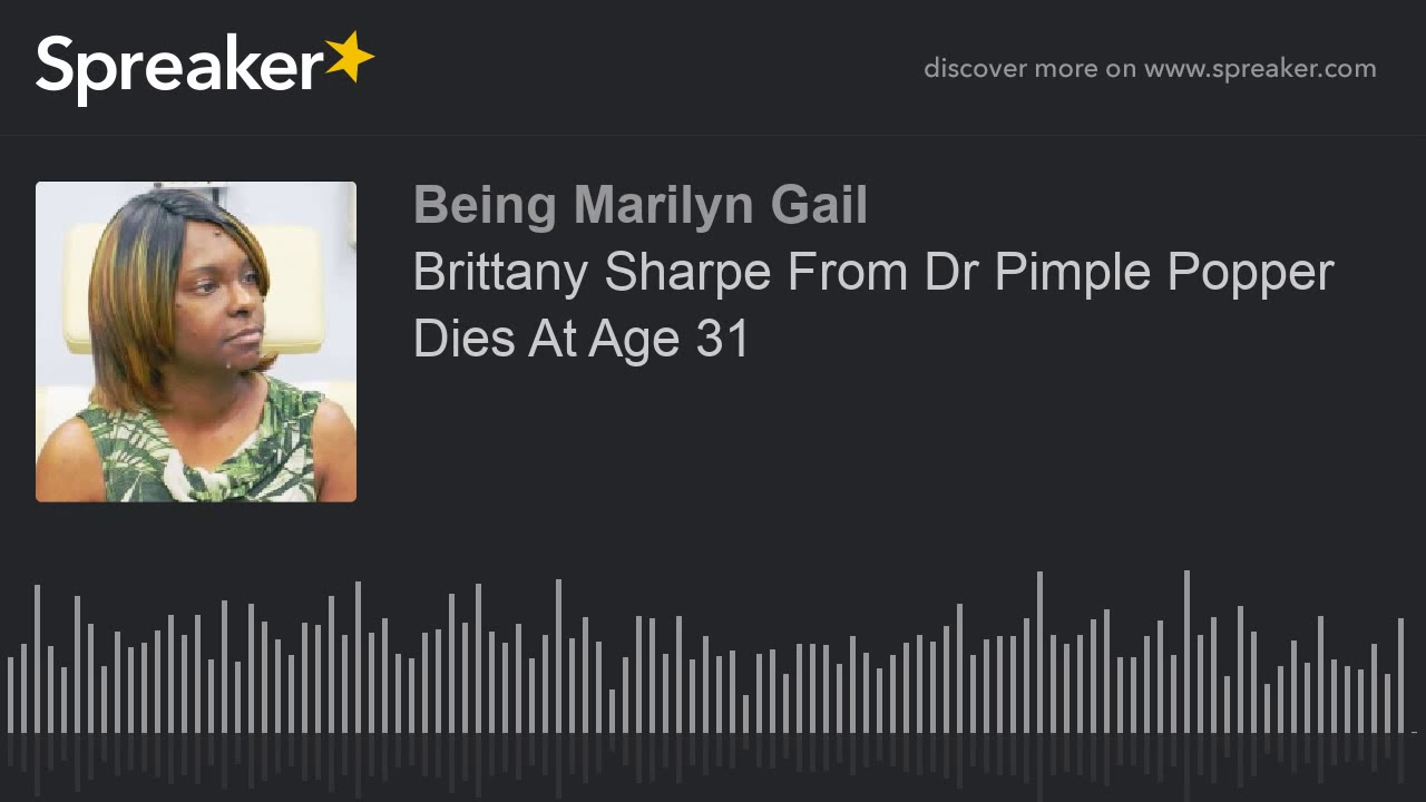 Brittany Sharpe From Dr Pimple Popper Dies At Age 31 Youtube
