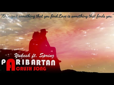 Paribartan - Yukesh KC FT. Sprinz K.C | New Nepali Love Song (Valentine Special Song) 2018 / 2074