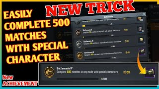 New Trick | Easy Complete  500 Matches In Any Mode With Special Characters