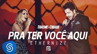 Thaeme & Thiago - Pra Ter Você Aqui | DVD Ethernize