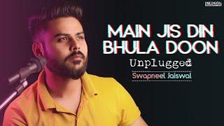 Main Jis Din Bhulaa Du Tera Pyar Dil Se | Jubin Nautiyal | Unplugged Cover #Live | Swapneel Jaiswal