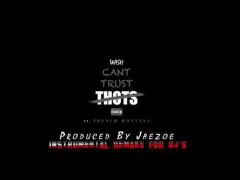 Wash Feat French Montana .- Can't Trust THOTS Instrumental Remake by Jaezoe For DJ's