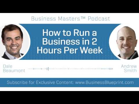 How to Run a Business in 2 Hours Per Week   Andrew Smith