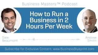 How to Run a Business in 2 Hours Per Week | Andrew Smith