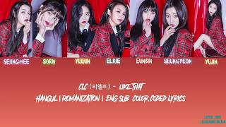 [2.71 MB] CLC (씨엘씨) – Like that [Color Coded Lyrics] (ENG/ROM/HAN)