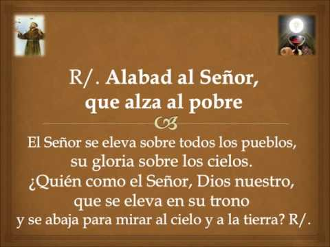 Resultado de imagen para Alabad al Señor, que alza al pobre  Alabad, siervos del Señor, alabad el nombre del Señor.