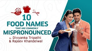 10 Food Names That Are Commonly Mispronounced Ft. DivyankaTripathi & Rajeev Khandelwal
