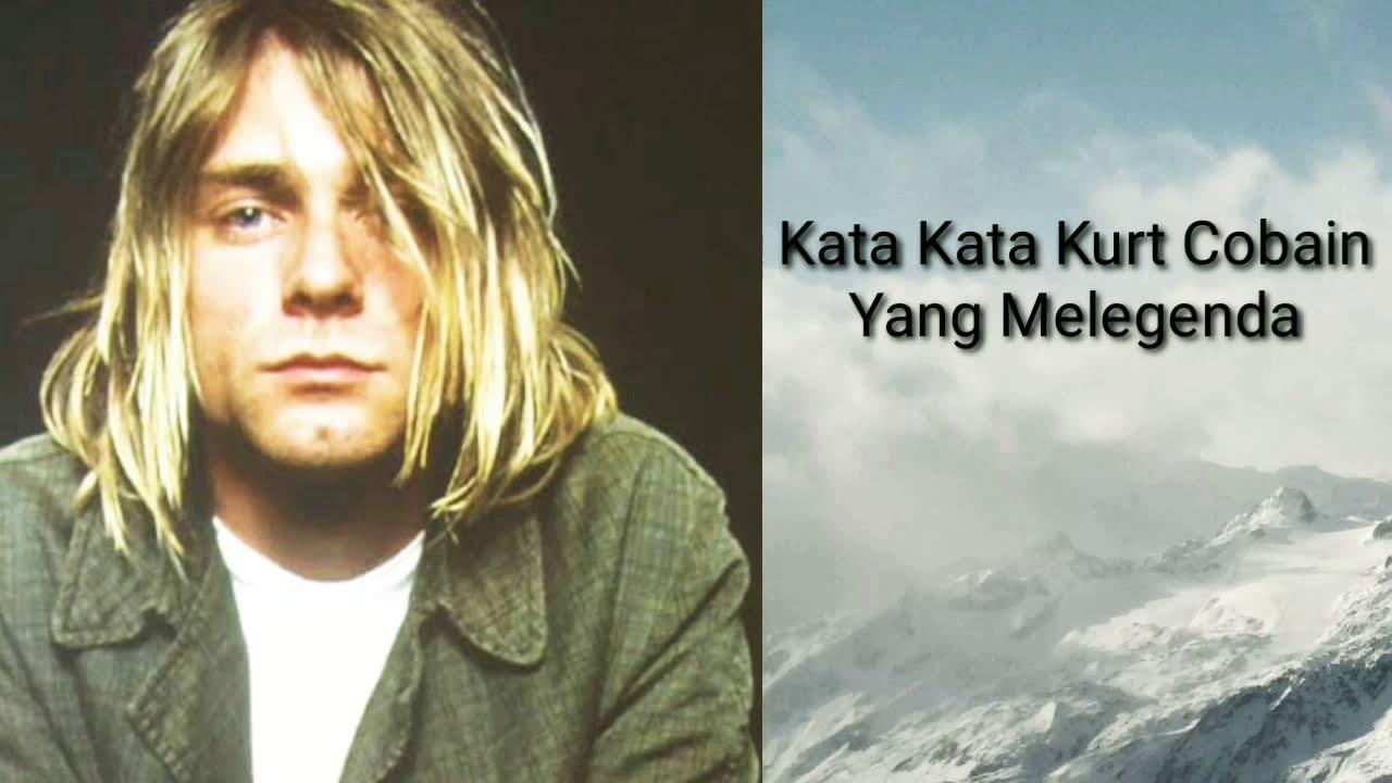Kata Kata Kurt Cobain Yang Melegenda Youtube