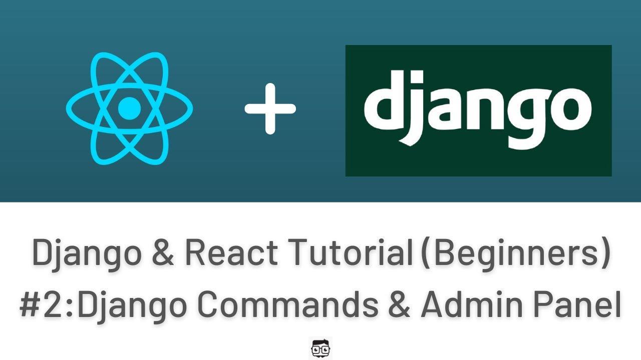 Django & React Tutorial For Beginners  #2 : Django Commands & Admin Panel