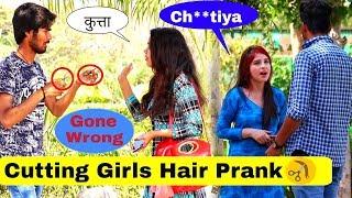 Cutting Girls Hair Prank||(Gone wrong)||Prank In India 2019||Bharti Prank