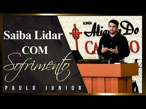 Saiba Lidar Com o Sofrimento - Paulo Junior