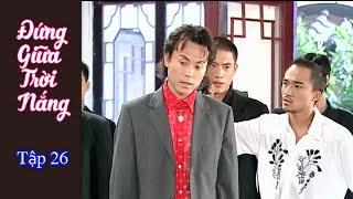 Phim Đài Loan Đứng bên trời nắng (Standing by the sun) - Tập 26 (Thuyết Minh)