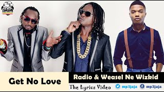 Get No Love [Lyric Video] -  Radio & Weasel featuring Wizkid Dancehall October 2015