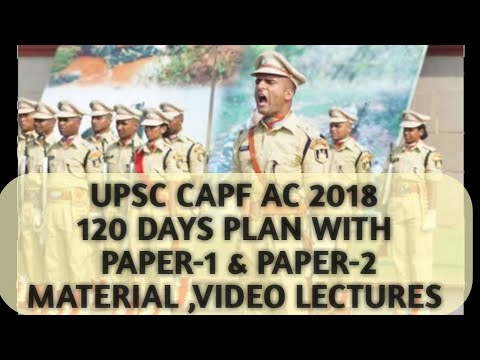 UPSC CAPF AC 2018 120 DAYS PLAN  PAPER-1 ,PAPER-2 MATERIAL WITH TESTS