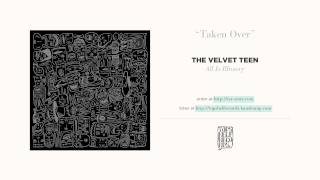 """Taken Over"" by The Velvet Teen"