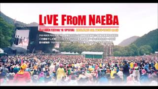 【J-wave】FUJI ROCK FESTIVAL'16 SPECIAL 〜LIVE from NAEBA〜 ジング...
