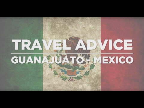 Travel Advice for Guanajuato, Mexico