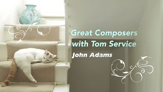 JOHN ADAMS: Great Composers with Tom Service