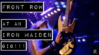 FRONT ROW at an IRON MAIDEN gig!!