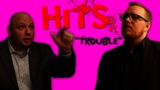 Hits: Episode 10 - Trouble