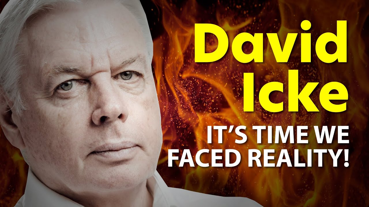 David Icke - IT'S TIME WE FACED REALITY!