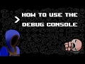 How to Use the Debug Console in the Binding of Isaac AFTERBIRTH +! **OUTDATED**