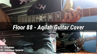 Floor 88 - Aqilah Full Guitar Cover by Soleyhanz