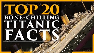Top 20 Bone-Chilling Titanic Facts