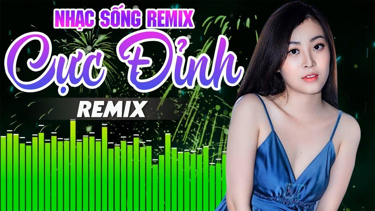 LK Nhạc Trữ Tình Remix 2020 Bốc Lửa – Nhạc Sống Hà Tây Remix – LK Nhạc Sàn Bolero Remix