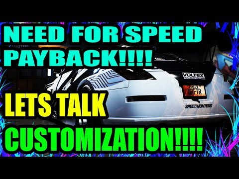 NEED FOR SPEED PAYBACK!!! | LETS TALK ABOUT CUSTOMIZATION!!! | BUMPERS, HOODS, SPOILERS AND MORE!!!