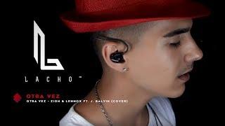 OTRA VEZ - Zion & Lennox ft. J. Balvin (Cover) - Lacho™