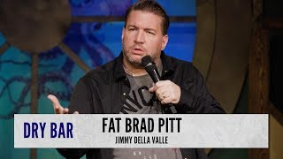 When You Look Like A Fat Brad Pitt. Jimmy Della Valle