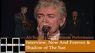 Air Supply: The Ultimate Performance- Interview / Now And Forever / Shadow of The Sun