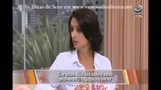Repeat youtube video VÍDEO 20 - DICAS DE SEXO DA VANESSA DE OLIVEIRA NO PROGRAMA MULHERES COM CÁTIA FONSECA