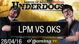 LPM vs OKS - Underdogs 2016 S3 - Groupe B