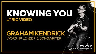Knowing You - Worship Song by Graham Kendrick from Philippians 3 - Official Lyric Video