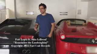 Fort Lopez Ft. Shia LeBeouf: Remember the Lamborghini