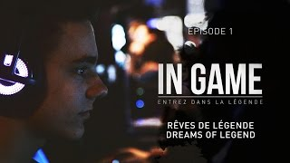 IN GAME - Episode 1 - Rêves de légende