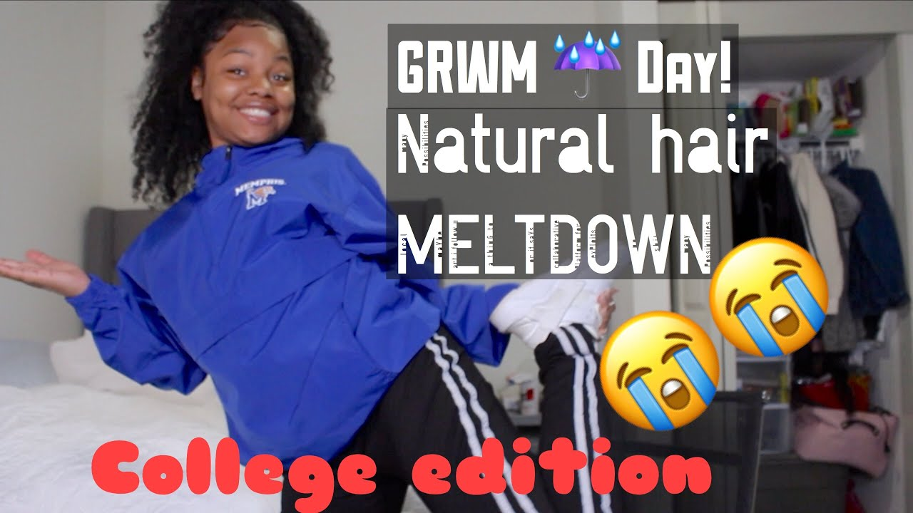 GRWM Lazy Rainy Day: College Edition. I HAD A NATURAL HAIR MELT DOWN LOL