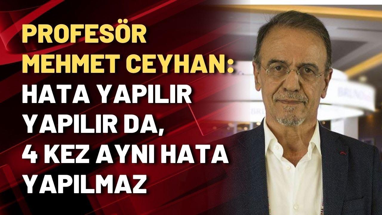 Download Prof. Mehmet Ceyhan: Hata yapılır yapılır da, 4 kez aynı hata yapılmaz