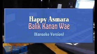 Happy Asmara - Balik Kanan Wae (KARAOKE TANPA VOCAL)