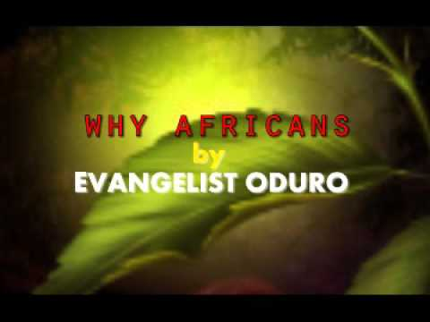 WHY AFRICANS BY EVANGELIST ODURO