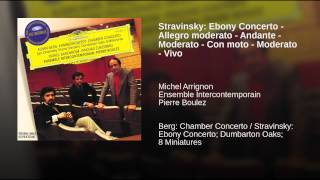 Stravinsky: Ebony Concerto - Allegro moderato - Andante - Moderato - Con moto - Moderato - Vivo