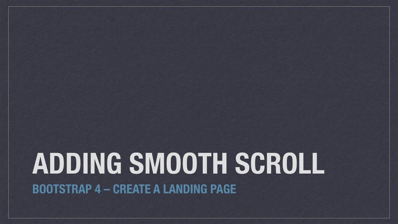 Bootstrap 4: Create a landing page – Adding smooth scroll