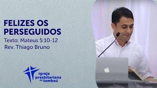 Felizes os perseguidos - Mt 5:10-12 | Thiago Bruno | IPTambaú | 15/11/2020